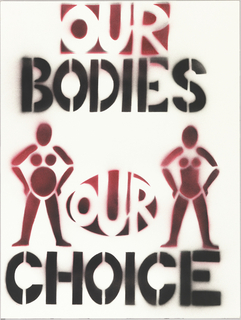 Stenciled letters and women's figures (one of them is pregnant) in red and black For WHAM (Women's Health Action and Mobilization), New York. Stenciled text in red and black: OUR/ BODIES/ OUR/ CHOICE
