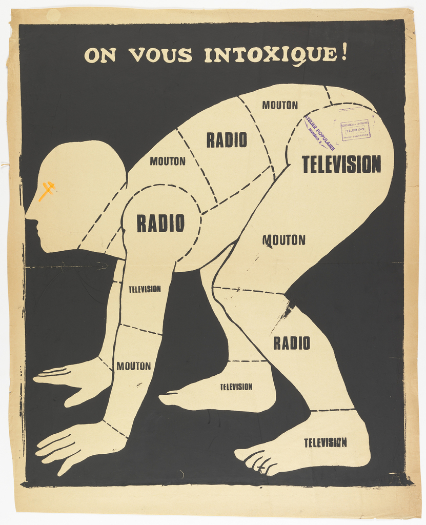 "Silhouetted figure on all fours.  Body divided into sections reading ""radio,"" ""television"" and"" mouton"" (mutton).  In white across upper part of sheet, ""On Vous Intoxique."" This poster was directed agains the ORTF (French national radio and television) which was government controlled."