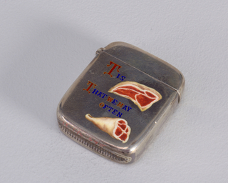 "Rectangular, rounded corners, featuring word/picture rebus ""Tis [Rare] That We May Often [Meat]"",  with sides of beef, enameled in red and white, as substitutes for words ""rare"", and ""meat"", ""meat"" being a play on ""meet"", text enameled in blue, with first letter of each word in red. Lid hinged on left, small protruding thumb catch on right. Striker in recessed groove on bottom."