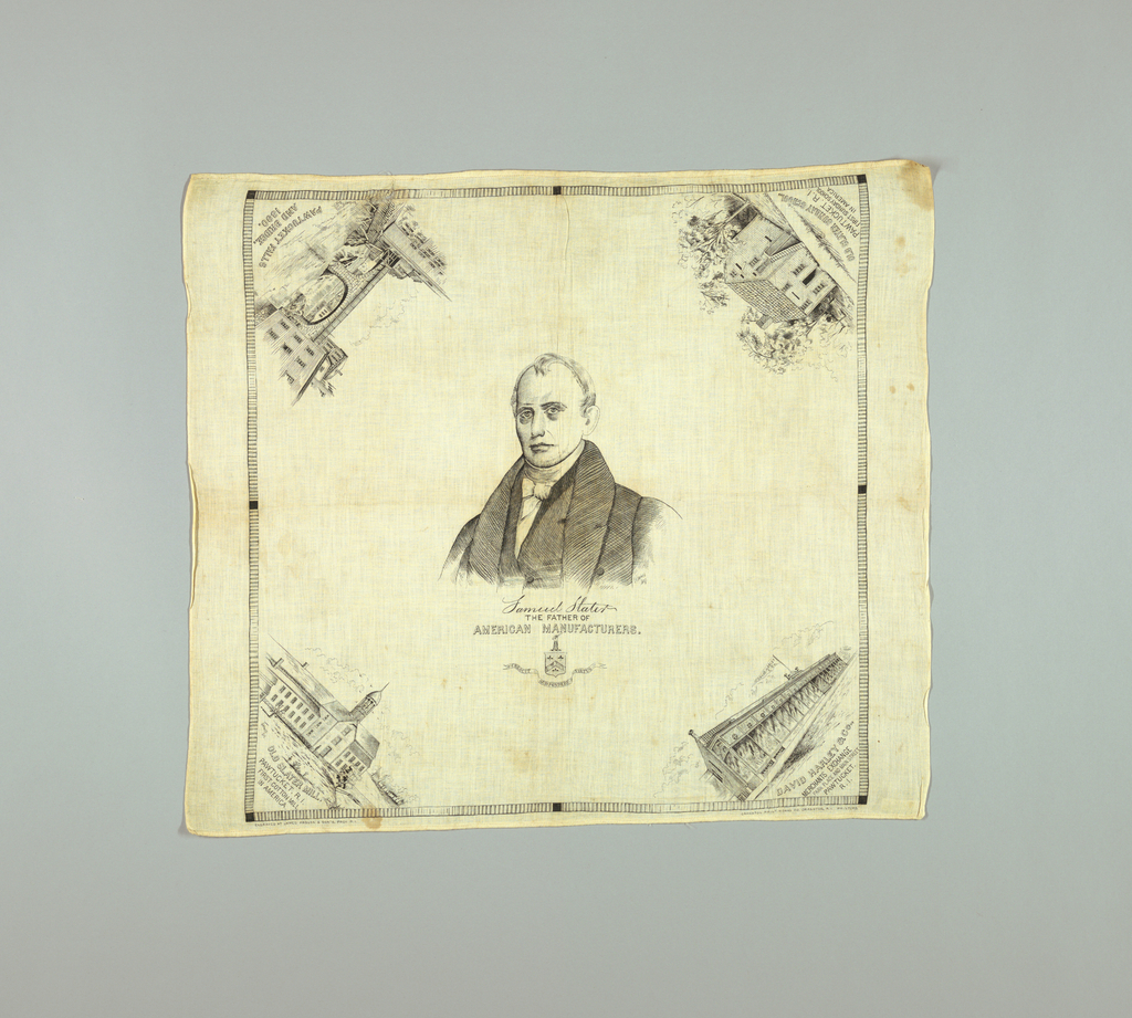 """Small border with black lines. The field has a building on each corner with legend underneath. In the center is a portrait with signature and legend, """"SAMUEL STARTER / THE FATHER OF / AMERICAN MANUFACTURERS"""" and seal. Selvedge on both sides and hemmed top and bottom."""