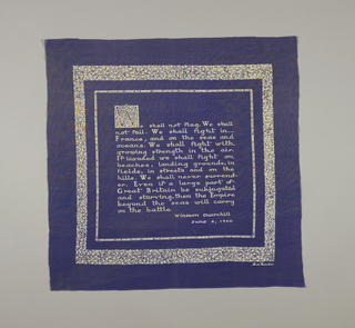 "Dark blue handkerchief with a Winston Churchill quote in reserve white that begins: ""We shall not flag. We shall not fail."" A narrow double border around the quote has written inside: ""The British War Relief Society."" Outer border has a vine and flower pattern."