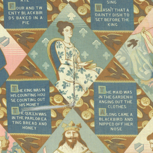"Scenes from the song ""Sing a Song of Sixpence"" are depicted in a series of diamond shapes and triangles. Diamond shapes contain images of the King, Queen and Maid and lyrics to the song. Triangles show blackbirds and sixpence coins. Printed in shades of blue, brown and pink."