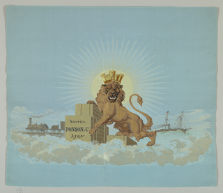"A promotional panel for a silk weaving company has a crowned lion, taken from the coat-of-arms of Lyons, that stands on his hind legs on a floating cloud. A right paw rests on a stack of crates while the left one points to an inscription: ""Soieries Ponson & Cie, Lyon. Behind the lion, on the right, is a steamship with an American flag. On the left is a locomotive. A brilliant rayed sun shines directly behind the lion's head."