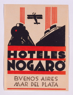 Luggage label in Art Deco style, with bold black images of a locomotive, steamship, and above them, a plane. In lower half of label, red bands border lines of text: HOTELES / NOGARO / BUENOS AIRES / MAR DEL PLATA.