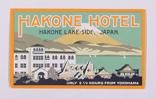 Luggage label depicting buildings along a lake shore, most notably, a large white structure with rounded arch windows. A yellow Mt. Fuji looms in the background. Text across top: HAKONE HOTEL / HAKONE LAKE-SIDE, JAPAN; text in white, lower margin: ONLY 2 ½ HOURS FROM YOKOHAMA