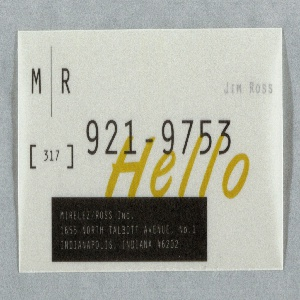"Imprinted on recto: M/R logo in black at upper left; ""Hello"" in mustard yellow with superimposed telephone number in black at center; black rectangle at lower center left with firm name and address in reverse. Imprinted on verso in black: ""Jim Ross."""