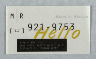 "Imprinted on recto: M/R logo in black at upper left; ""Hello"" in mustard yellow with superimposed telephone number in black at center; black rectangle at lower center left with firm name and address in reverse. Imprinted on verso in black: ""Mario A. Mirelez."""