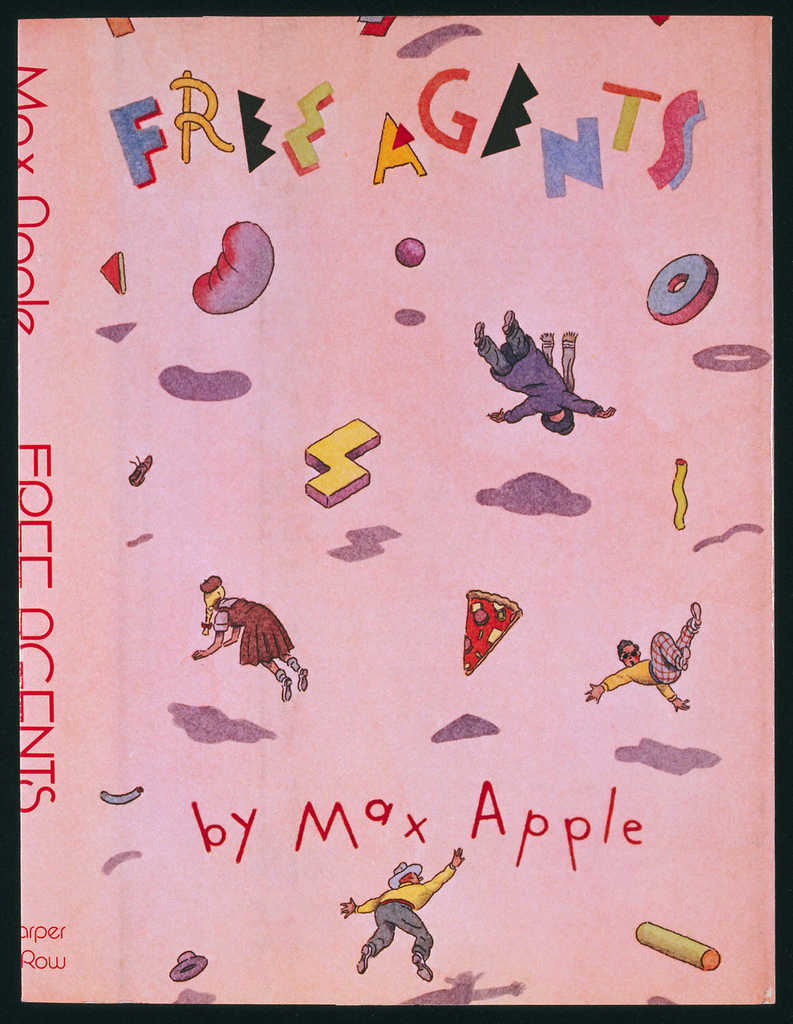 Depicts various people and objects falling or floating through air while casting purple shadows on the light pink ground. The objects falling include a slice of pizza, a doughnut, a shoe, and nonrepresentational shapes. Text above, staggered in varying colors and typefaces: FREE AGENTS; below, in red and seemingly handwritten: by Max Apple.