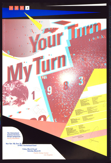 """Poster for symposium for International Contract Furniture Design Symposium. Images and text integrated throughout. Upper center text, Your Turn / My Turn / 1983 in blue and red; set on a rising diagonal. In upper left corner are letters PDC2 in separate colored squares. Additional text describing event (i.e. sponsors, featured designers) found in lower left and lower right. Sideway """"P"""" shpae against black triangle slanting toward lower right corner.  Imprinted inside section shaped like """"P"""" in blue The International/ Contract Furniture/ Design Symposium/ during WestWeek (in pink)/ Your Turn/ My Turn '83/ A PDC 2 Invitional Event/ Friday, March 18 and / Saturady, March 19/ Pacific Design Center/ Los Angeles (in pink). Images of globes (upper and center left), celestial bodies (lower left and center), and abstract shapes (lower right) layered with text."""
