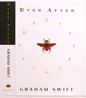 Front cover center depiction of a bee, wings and legs outstretched, with numbers 1-12 inscribed in yellow, surrounding the bee as if on a clock. Inscribed in black, above: Ever After; below, in black: GRAHAM SWIFT; spine, in yellow on black: Ever After; in black, GRAHAM SWIFT.