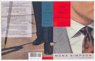 Front cover design: Partial depiction of a man wearing a shirt, grey jacket and tie. Text at upper left, in black on red rectangle: THE/LOST/FATHER/A NOVEL; below, in black: MONA SIMPSON/Author of ANYWHERE BUT HERE.  Back cover design: Partial depiction of a man standing in the street, wearing creased navy slacks, black shoes and resting the top of a black umbrella on the street. Text above right, in black on blue: THE LOST FATHER/MONA SIMPSON; text above left, in black (book praise).