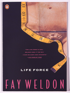 Depicts a partial abdomen covered by a black void, separated by a winding yellow measuring tape running from top to bottom right corner. Center text, in black: THE LIFE FORCE IS SEX...WELDON USES IT THE WAY A DAM BUILDER USES DYNAMITE - LOS ANGELES TIMES; below, in white: LIFE FORCES; in pink: FAY WELDON.