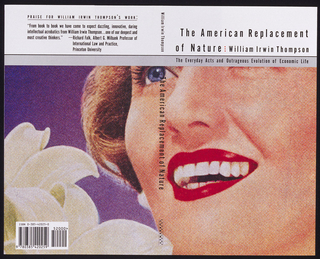 Book jacket for The American Replacement of Nature, by William Irwin Thompson, published by Doubleday. Cover depicts part of the face of a smiling woman with blue eyes, short brown hair, and red lipstick, on a purple background with a large white flower in lower left corner. Text above, in black on white rectangle at top: The American Replacement / of Nature: William Irwin Thompson. In black on gray strip below white area: The Everyday Acts and Outrageous Evolution of Economic Life.