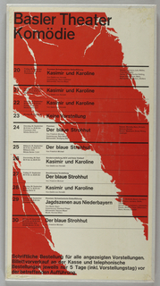 "Theatre poster with red fields printed on white gound. Fissures interrupt the red field, as if it has been torn or eroded. At top left, title printed in black sans-serif reads ""Basler Theater / Komödie."" Beneath this, dates and performances are listed vertically, in smaller black type. These events are separated by alternating medium- and light-weight black lines."