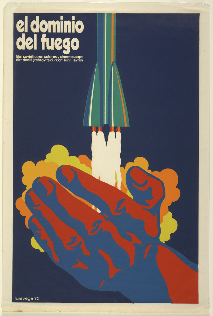"""On a blue background, a green, orange, blue and white rocket blasts upward from a large cuped red and blue hand, leaving clouds of yellow and orange smoke. Text in white, upper left: """"el dominio del fuego, film soviético en colores y cinemascope, dir: daniil jrabrowitski/con: kirill lavrov [the domain of fire, soviet film in color and cinemascope, direction:daniil jrabowitski/with kirill lavrov];  signed and dated on plate lower left corner: """"luis vega 72""""."""