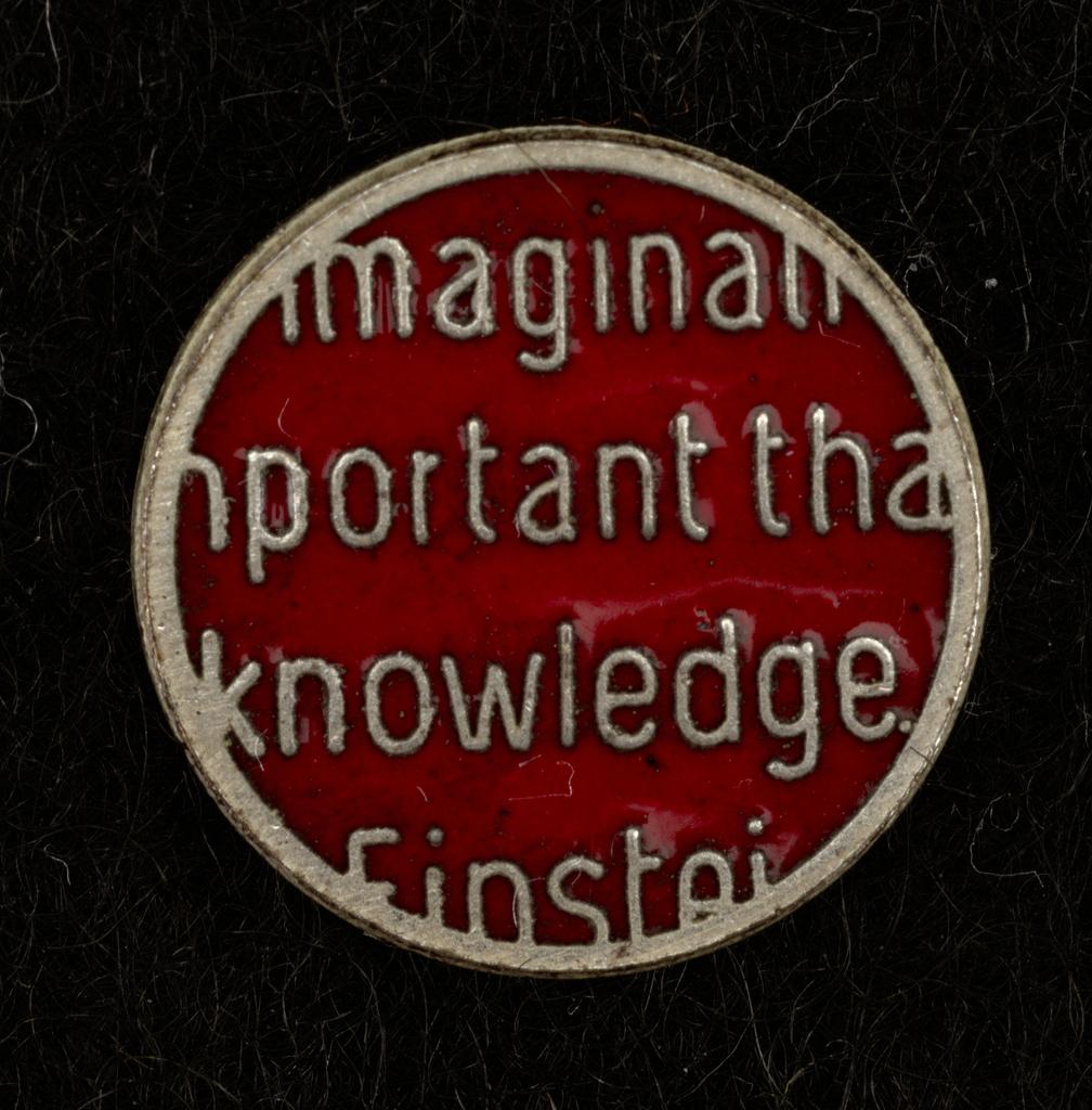 Imaginati/mportant tha/knowledge/Einstei Pin, ca. 1980–90