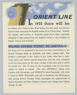 Announcement for Orient Line Winter Cruises. Two-page, folded pamphlet from August, 1934, announcing new cruises for the Winter of 1935. On cover, at upper left, an abstracted blue globe featuring a black outline of Australia is superimposed atop a ship's funnel and a cloudy, blue sky. Superimposed over the sky, in black italics: ORIENT LINE. A paragraph of text in a serif font follows. Halfway down the page, superimposed over a blue brushstroke: ROUND VOYAGE TO AUSTRALIA. Black serif text continues down the page to bottom.