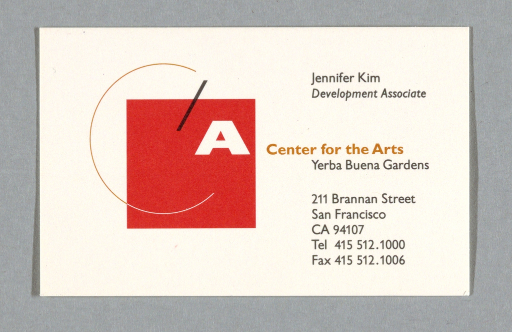 "Business card with corporate identity at left center. Logo centers around red square; see logo description, 1994-87-12. ""Center for the Arts"" runs horizontally from ""A"" in orange on white ground. Name ""Jennifer Kim"" in black at top right. Address, phone and fax numbers at bottom right.Printed in red, black, orange inks."