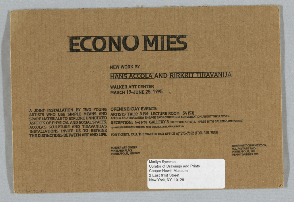 Piece of rectangular cardboard with black ink imprinted: ECONOMIES / NEW WORK BY / HANS ACCOLA AND RIRKRIT TIRAVANIJA / WALKER ART CENTER / MARCH 19-JUNE 25, 1995; description of events. On verso, corrugated side has ECONOMIES pressed into cardboard.