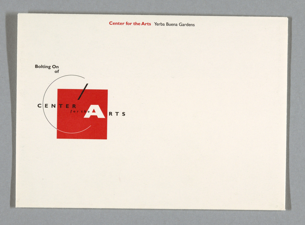 """Envelope with corporate identity at middle left. See 1994-87-12 for logo description. """"Bolting On"""" runs horizontally across top of """"C"""", """"of"""" runs below """"On"""". """"Center for the Arts (red) Yerba Buena Gardens (black)"""" runs horizontally across top center. Address at bottom center, back. Printed in red, black inks."""