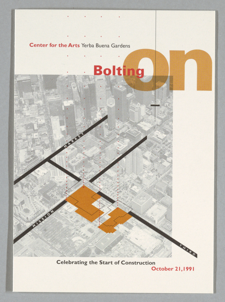 "Invitation card with text and images throughout descrbing program, location, time. Cover: photographic image of aerial view of city, construction site map superimposed. Title ""Bolting On"" at upper right. Inside: program list on left page, logo at right page, center. (See 1994-87-12 for logo description.) Back page: board of directors list, transportation information. Printed in orange, black, red inks."
