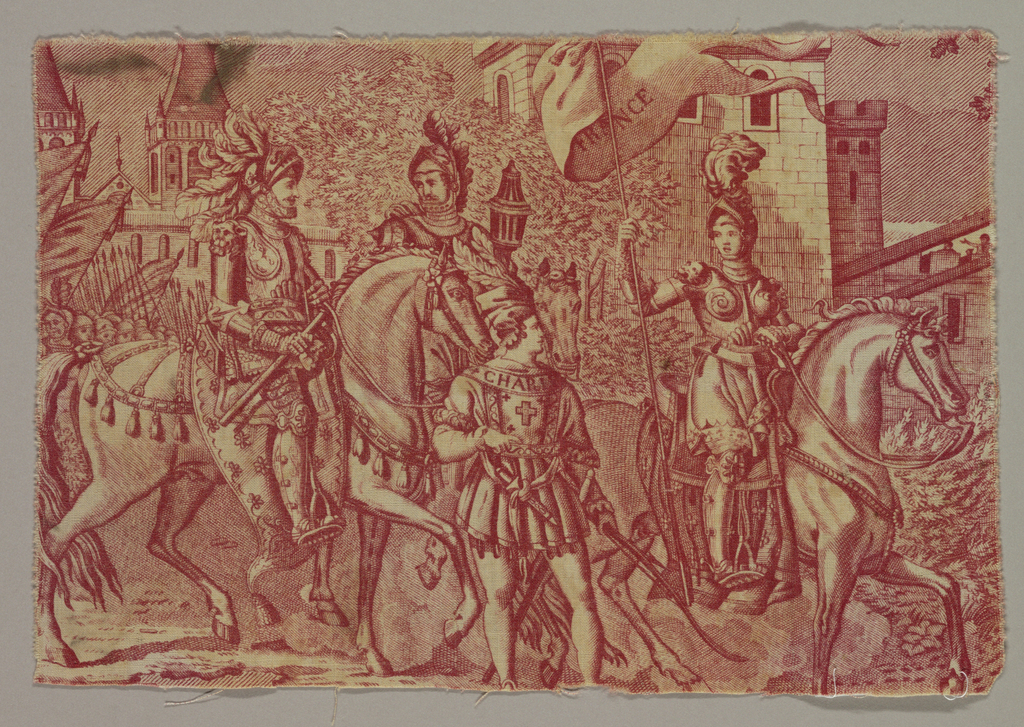 "Fragment from toile ""Jeanne d' Arc, a copper plate print. Jeanne is shown in armor, on horseback, bearing a banner with the word ""France"". Following her are two armed horsemen, and a man on foot with the word ""CHARLE-"" on the yoke of his shirt. Troops and castle in background."