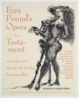 "Vertical rectangle. Printed in black, standing nude woman with long hair, holding the hand of a skeleton behind her.  Printed in rust-brown ink at left: ""Ezra Pound's Opera Le Testament music by ezra pound, text by francois villon; saturday, nov. 13, 8 p.m., zellerbach auditorium, university of california, berkeley""  Printed in black, lower right: ""american premiere""  Printed in brown at bottom: ""presented by western opera theater and committee for arts and lectures, uc berkeley"""