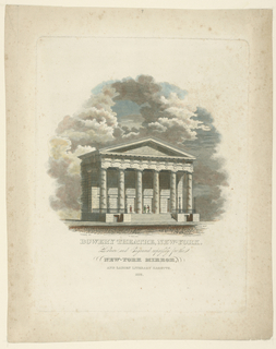 "Vertical format. Exterior view of an architectural design for theater. The portico is shown, in Roman Doric style, with six columns. Three figures standing on the porch. The rest of the building is enveloped in clouds, also above building. At lower left: ""A. J. Davis del.;"" lower center: ""W. Hooker Printer;"" lower right: ""Rawden, Wright and Co. Sc N. York;"" ""Sera Arch."" Caption below."