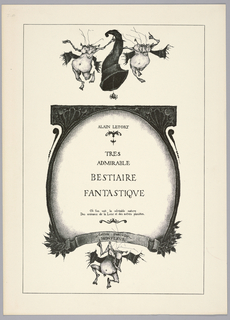 Cover plate for the book, Très Admirable Bestiaire Fantastique (Very Admirable Fantastic Bestiary ). At center, large framed white oval with printed text naming the designer of the book, book title, description, and publisher. Frame surrrounding oval is decorated with an inscribed banner and leafy vegetation at bottom and palmette forms at top. Above, two grotesque and ugly winged figures hold a cornucopia, from which dangles a black spider. Below, a third winged figure gestures upwards with his right hand while covering his mouth with his left hand.