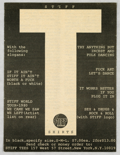 The three panels featuring large block letters in buff on a black background, when placed next to each other (left, S; center, T; right, IFF), spell Stiff, the eponymous record label. In the S panel, record album covers reproduced in miniature in the four corners, accompanied by brief descriptions in typewritten style, comprise the design. The T panel includes the Stiff Records logo, followed by the word, shirts, imprinted in a circle within the bottom of the T; the choice of available T-shirt slogans appears on either side. In the IFF panel, album titles are imprinted within the letters from bottom to top. All three panels list address information.  The T and IFF panels also include mail order specifics.
