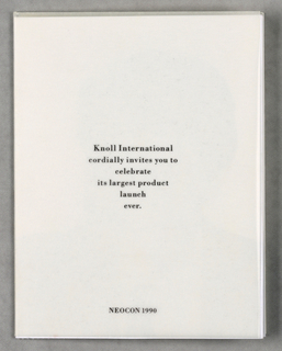 1993-151-157a - The content of the postcard relates to advance notice of the Knoll Chicago Gala, an event scheduled in connection with the 1990 Neocon show.  Recto: A vertical view on matte black cardboard shows What's/ funny about/ June 13? imprinted in white sans-serif type. At the bottom edge, in red-orange bold type about one inch high, all the way across, Knoll is imprinted; however, a partial view of a face [Jay Leno] substitutes for the letter o, and the letters are abbreviated at the bottom edge.   Verso: The vertical view shows Neocon on a white background in red-orange serif-style capitals, imprinted at the bottom edge, where it is cut off at the bottom edge in the same manner as Knoll is on the recto. A line of miniature type across the center indicates Knoll International and the address. The horizontal view shows eight lines of type about the event separated into two groups after line five and centered in the left-hand section.   1993-151-157b - The whole consists of a white cardboard invitation folded in thirds, overlaid by transparent stock, also folded in thirds on the outside, but split at the folds into three discrete sections on the inside. In closed position, the outer flap shows six lines of serif-style type imprinted, centered, on the oversheet. Below, close to the bottom edge, is an additional line. In opened position, three sections appear. On the left, on the cardboard, is a head shot of Jay Leno, smiling; his eyebrows are raised and an imprint of the Knoll logo in red (the letter K bisecting a circle) partly covers his left eye. The center and right-hand sections consist of type imprinted on the outersheet: in the center, three groups of two lines each detailing the event, and on the right, three lines of Rsvp specifics. The closed right-hand flap continues with an additional three lines on the oversheet. Extending from the center white cardboard section is an additional tear-off flap; this is a two-sided, imprinted Rsvp card, pre-addressed