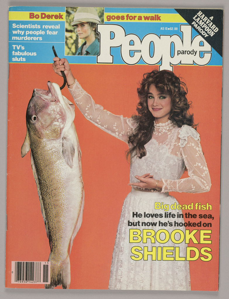 Cover page: On a coral colored background, the design features a three-quarter length photograph on the right of a young woman [the actress Brooke Shields], whose outstretched right arm is holding a metal hook from which a dead fish is suspended by its open mouth. The woman has long, curly hair and is smiling with her lips closed; she wears a white, lacy, high-necked long-sleeved dress, gathered on a waistband. Her left arm is bent at the elbow and extends toward the fish. In the lower right hand corner, five lines of sans-serif type are superimposed on the dress: Big dead fish/ He loves life in the sea, /but now he's hooked on/ Brooke/ Shields. Lines one, four and five are imprinted in black-outlined yellow (lines four and five are larger than one); lines two and three are imprinted in black. The magazine title, People, in black-outlined white type, is labeled parody, superimposed on the last three letters in small, black, lowercase type. A color head shot immediately to the left, its right edge overlaid by the capital P, features a woman, her head turned to the left, wearing a blue open-necked shirt and beige safari hat. Near the top of the page, a narrow band stretched across and underneath the head shot is imprinted in red Bo Derek goes for a walk. Five additional lines of white type are imprinted in the space remaining between the left edge of the page and the left edge of the head shot. In the upper right-hand corner, a black triangle is imprinted on the diagonal in white A/ Harvard/ Lampoon/ Parody.  The magazine's one hundred-plus pages consist of articles and accompanying black and white photographs, parodies of both form and content of the authentic People magazine; legitimate color advertisements are interspersed.
