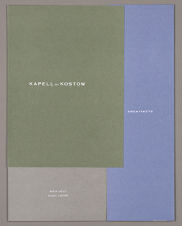 Three flaps in faded hues, each imprinted in white sans-serif capitals, form the cover: overlapping the other two, on the left, olive green, imprinted in the center, Kapell and Kostow; underneath, on the right, blue, imprinted in smaller type in the center, Architects; underneath, at bottom, taupe, imprinted in smaller, thinner type, Martin Kapell/ Michael G. Kostow. The contents of the object, which would have been held intact by the three flaps, are not present.