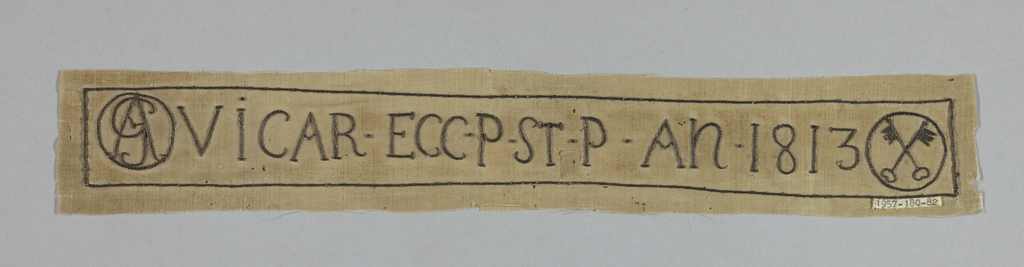 "Strip of white taffeta embroidered in stem stitch, silver wound on thread. ""VIGAR. ECC. ST. P. AN. 1813"" flanked on one end by a monogram; on the other by crossed keys within a circle."