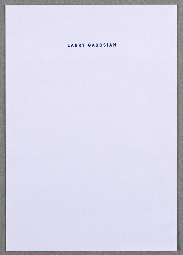 "White letterhead for Gagosian Gallery, New York (Chelsea). Imprinted, ""LARRY GAGOSIAN"" (in blue)  centered and 1 1/2"" from top edge."