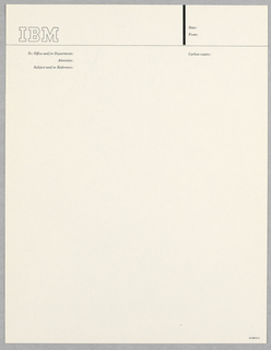Half letterhead, cream colored with black ink.  IBM logo in black contour, upper left corner, beneath this, thin horizontal band across page; vertical thick black line intersects band, upper right. Upper right corner, space for date and information on from whom memo sent.  Upper left quadrant space for information on memo recipient and memo subject. Upper right quadrant: CC: