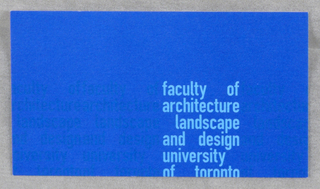 "Business card for Faculty of Architecture Landscape and Design at University of Toronto. Recto: Imprinted at off-center ""faculty of architecture landsc/ape and design university of toronto (in sky blue) on dark blue background.  On left, illegible repetition of text in faint blue.  Verso: Imprinted from top left, left justified, contact information: ""T 416 978 3834/ F 416 971 2094/ larry.norris@utoronto.ca (all in bold)/ Larry Norris (in bold)/ Facility/Project Coordinator/ Faculty of Architecture, Landscape, and Design/ University of Toronto/ 230 College Street, Toronto ON Canada M5T 1R2"" (in black)."