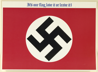 "Nazi flag with black swastika in white circle on red ground. Above, in gothic letting, ""It's our flag, love it or leave it!"""