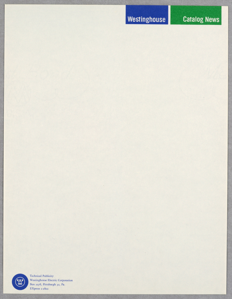 Cream paper. Upper right corner from left to right: horizontal blue rectangle, Westinghouse imprinted in white (a small space in between) and larger green horizontal rectangle, Catalog News imprinted in white.  Lower left corner, inside blue circle, Westinghouse logo imprinted in white ink.  Right of logo, text block with name of corporation and address imprinted in blue.