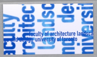 """Business card for Faculty of Architecture Landscape and Design at University of Toronto. Recto: Imprinted in vertical orientation """"faculty/ architecture/ landscape/ and / design/ university..."""" (in blue) but only partially visible.  Imprinted in horizontal orientation """"faculty of archiecture landscape and design university of toronto"""" (in darker blue) overlapping the vertically oriented text. Verso: Imprinted from top left, left justified, contact information: """"T 416 978 7735/ F 416 971 2094/ aidain.leroux@utoronto.ca (all in bold)/ Aidian Leroux (in bold)/ Adjunct Assistant Professor/ Faculty of Architecture, Landscape, and Design/ University of Toronto/ 230 College Street, Toronto ON Canada M5T 1R2"""" (in black)."""
