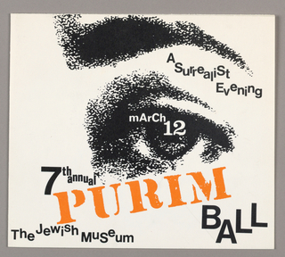March 12, 1966 invitation for the Jewish Museum Purim Ball event planned to coincide with the Max Ernst Exhibition. On exterior, an eye and eyebrow printed in black, pointillist texture. Printed text in white, black, and orange in various fonts. On interior, eye design repeats; printed text with location, date, price information, list of ball committee members.