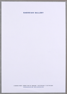 "White letterhead for Gagosian Gallery, London. Imprinted across top and centered ""GAGOSIAN GALLERY"" (in blue).  Across bottom and center justified, imprinted ""8 HEDDON STREET LONDON W1R 7LH ENGLAND T.020.7292.8222 F.020.7292.8220 (in black)/ INFO@GAGOSIAN.COM WWW. GAGOSIAN.COM"" (in blue)."