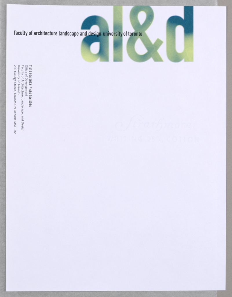 """Letterhead for Faculty of Architecture Landscape, and Design at University of Toronto.   Imprinted at top off-center, in large font, """"al&d"""" (in green/blue).  Starting from top left and across, imprinted """"faculty of architecture landscape and design university of toronto"""" (in black bolded) which overlaps with """"al&d"""" along middle of this logo. Imprinted along upper left edge, vertically """"T 416 978 5038 F 416 971 2094 (in bold)/ www.aol.utoronto.ca (in bold)/ Faculty of Architecture, Landscape, and Design/ University of Toronto/ 230 College Street, Toronto ON Canada M5T 1RS"""" (all in black).  Paper: white strathmore 25% cotton writing paper."""