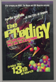 Vertical rectangle with text printed diagonally over an abstract image. At lower right, brightly colored spheres and triangles.  Text printed across flyer: After bringing you MOBY , The Mayan and URB Magazine welcome / For the first time  / … in the City of Angels / the Prodigy / Live and direct… / only for the headstrong / Friday the 13th of March