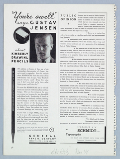 "The present object features a full-length advertisement in the left half of the page. Beginning just below the top edge, ""You're swell"" [script]/ says [script] Gustav/ Jensen [sans-serif capitals] is imprinted. A head shot of Jensen, his eyes glancing to the left, appears below the Jensen type line. The top left-hand corner of the rectangle enclosing the Jensen photograph intersects a circle containing a photograph of a 1928 Jensen design for a cigarette box (so identified in a three-line statement near the bottom of the page). Underneath the circle and to the left of Jensen's photograph, about/ Kimberly/ Drawing/ Pencils is imprinted, the bottom line aligned with the bottom edge of the Jensen photograph. Beginning slightly above the halfway mark on the page, the advertisement continues with a photograph of a pencil pointing downward, ending at the bottom of the page. Three paragraphs of copy occupy the space to the right of the pencil; the cigarette box statement beneath is accompanied by a hexagonal black-rimmed icon with a central dot. General/ Pencil Company/ Jersey City: New Jersey (underlined), in the right half of the advertisement space, completes the design.  It has not been determined if Jensen or someone else designed the advertisement."