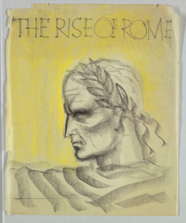 """Under the title """"The Rise of Rome,"""" imprinted in capitals at the top of the page, this left profile view depicts the downward-tilting head of a man. Dark outlines emphasize a long, slightly curved nose; just above the bridge of the nose, two curved, vertical  furrows; an eyelid, almost closed; and a rounded chin extending into a sharp jaw line. These features coalesce in a defiant, angry expression. A laurel wreath extends diagonally from the hairline to the nape of the thick neck,  which sits on broad, shoulders formed by thick, wavy lines extending from edge to edge. The whole appears to be in an antique Roman style derived from coins or sculpture."""