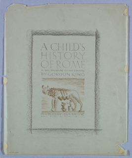 This cover design for a book jacket of A Child's History of Rome features an episode in the myth of the founding of Rome. The design is set within top, bottom and side margins. The illustration, centered in the lower half of the page, depicts the she-wolf nursing the twins, Romulus and Remus. Detailed triangular shapes and diagonal lines combine to evoke the she-wolf's fur coat, while the shapes of the infants beneath the animal are merely suggested.   The upper half of the page is composed of type: A Child's/ History/ of Rome (in upper case serif-style)/ To The Founding of the Empire (miniaturized version of the same)/ By Gordon King (mid-sized version). Below the illustration, Doubleday Doran, Inc. completes the design.