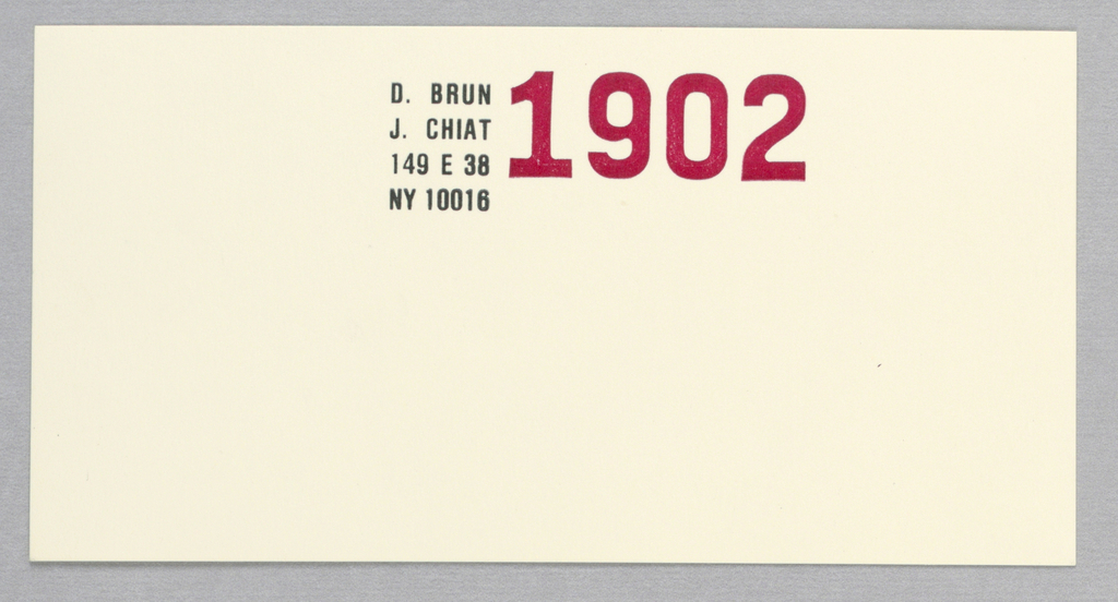 Letterhead, Recto -  Imprinted in the upper left-hand corner: D. Brun/ J. Chiat/ 149 E 38/ NY 10016, in small, bold uppercase; directly underneath, 0456, in much larger size, in red.  Envelope, Recto - Imprinted, beginning on the upper left and extending across just past the center, the address, in bold style, without spacing or punctuation.  Card, Recto - Imprinted, beginning just below the top edge and slightly left of center: D. Brun/ J. Chiat/ 149 E 38/ NY 10016, in small uppercase; to the right of these four lines of type, adjacent to lines 1, 2 and 3, 1902, in bold red.