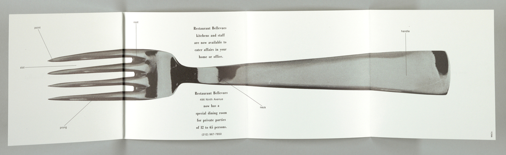Recto, positioned so that the left and right flaps are adjacent: In black script on white, the message, horizontal and centered, begins on the left, Reggie Young and Florent Morellet, and continues on t he right, are pleased to announce that. On the section immediately to the left of the above-identified left flap, the restaurant's name and address are imprinted in the upper left corner.  Verso: A photograph of a fork, centered, in tones of gray and black, extends across almost the entire space from left to right. Thin lines extend from the five elements of the fork to their matching names, imprinted in small lower-case type. Above and below the neck (the section of the fork located near the top of the handle), the message, pertaining to catering services, continues from the recto on twelve lines, beginning Restaurant Bellevues.