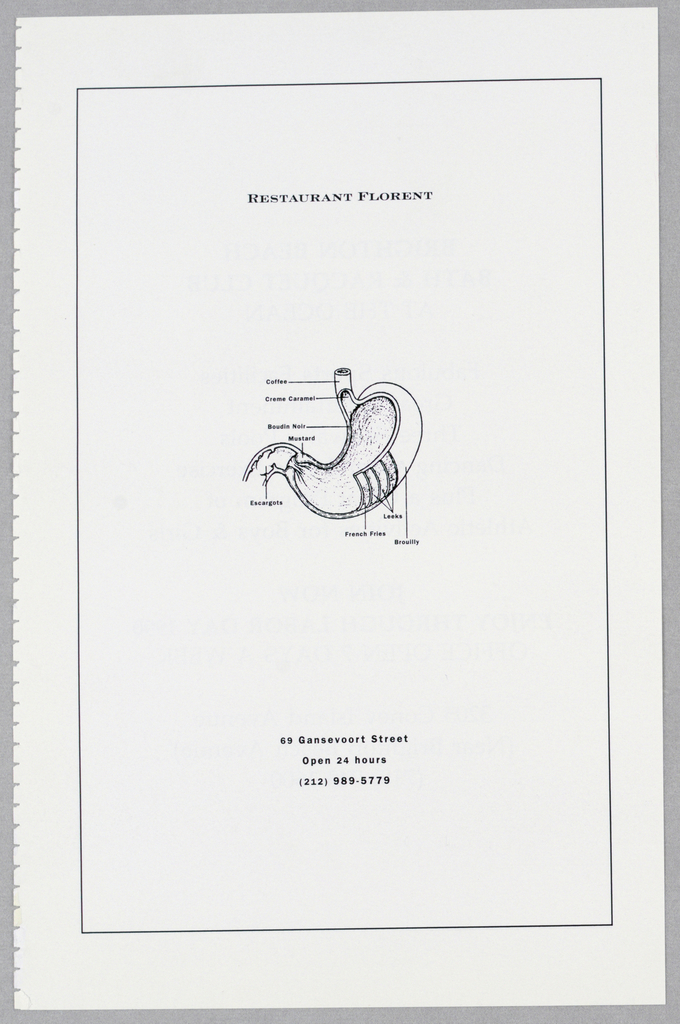 An illustration of a cutaway view of a human stomach is centered on the page. Thin straight lines, extending from various parts of the stomach, end in eight food labels in miniature black sans serif type: for example, creme caramel, escargots, and coffee. Restaurant Florent, in larger, yet small, capitals, is centered above, and the address, telephone and hours of business are centered below. A thin-lined rectangle surrounds the whole.